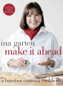 Make it ahead : a barefoot contessa cookbook  - Ina Garten