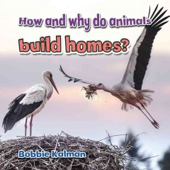 How and Why Do Animals Build Homes? - Bobbie Kalman