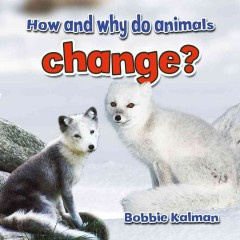 How and Why Do Animals Change As They Grow? - Bobbie Kalman