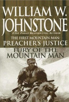 The first mountain man. Preacher's justice ; Fury of the mountain man - William W Johnstone