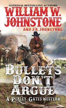 Bullets Don't Argue - William W.; Johnstone Johnstone
