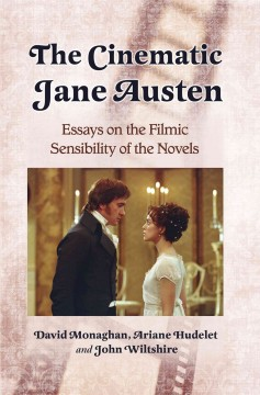 The cinematic Jane Austen : essays on the filmic sensibility of the novels - David Monaghan