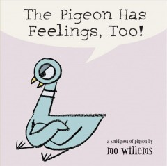 The pigeon has feelings, too! : a smidgeon of a pigeon - Mo Willems