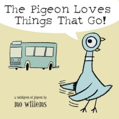 The pigeon loves things that go! : a smidgeon of a pigeon - Mo Willems