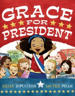 Grace for president - Kelly S DiPucchio