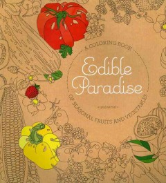 Edible Paradise : A Coloring Book of Seasonal Fruits and Vegetables - Jessie Kanelos Weiner
