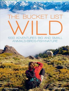 Bucket List : 1,000 Adventures Big and Small: Animals, Birds, Fish, Nature - Kath Stathers