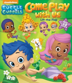 Bubble Guppies : come play with us - Cara J Stevens