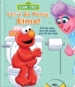 Let's go potty, Elmo! - Lori Froeb