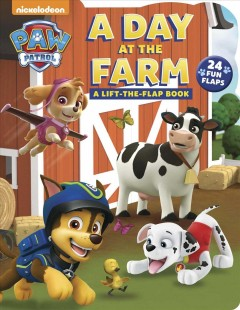 Paw patrol : a day at the farm : a lift-the-flap book - Cara J Stevens
