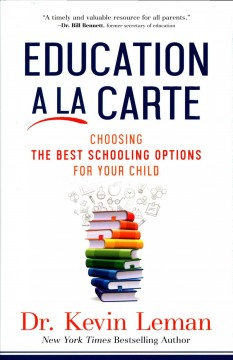 Education a La Carte : Choosing the Best Schooling Options for Your Child - Kevin Leman