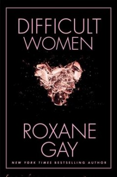 Difficult women / Roxane Gay - Roxane Gay
