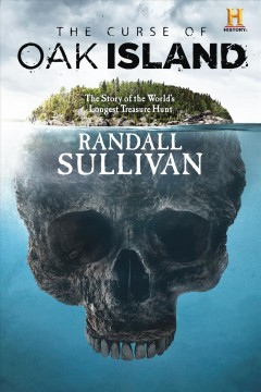 The curse of Oak Island : the story of the world's longest treasure hunt - Randall Sullivan
