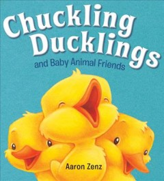 Chuckling ducklings : and baby animal friends - Aaron Zenz