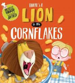There's a lion in my cornflakes - Michelle (Michelle Jane) Robinson