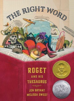 The right word : Roget and his thesaurus  (Ages 6-10) - Jennifer Bryant
