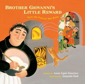 Brother Giovanni's little reward : how the pretzel was born - Anna Egan Smucker
