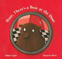 Mom, there's a bear at the door - Sabine Lipan