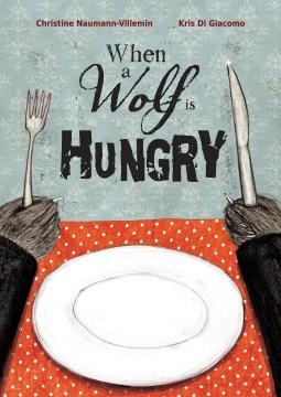 When a wolf is hungry - Christine Naumann-Villemin