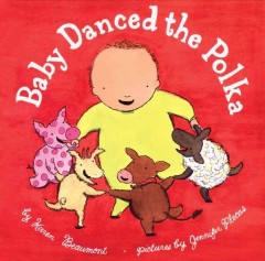 Baby danced the polka (Ages 3-5) - Karen Beaumont