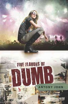 Five flavors of dumb (Ages 12+) - Antony John