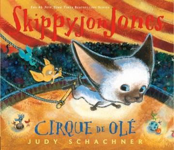 Skippyjon Jones Cirque de Olé - Judith Byron Schachner