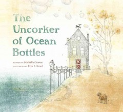 The uncorker of ocean bottles - Michelle Cuevas