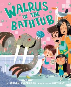 Walrus in the bathtub - Deborah Underwood