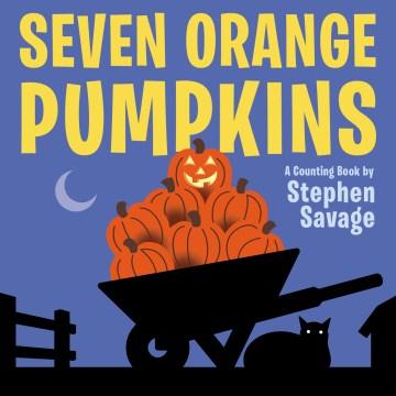 Seven orange pumpkins : counting book - Stephen Savage