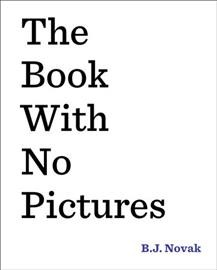 The book with no pictures (Ages 3-8) - B. J Novak