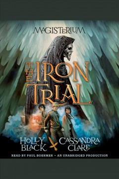 The iron trial : Magisterium Series, Book 1. Holly Black. - Holly Black