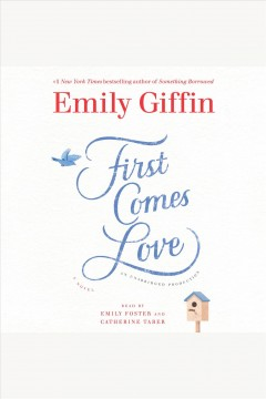 First comes love : a novel - Emily Giffin