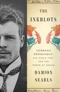 Inkblots : Hermann Rorschach, His Iconic Test, and the Power of Seeing - Damion Searls