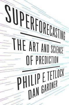 Superforecasting : The Art and Science of Prediction - Philip E.; Gardner Tetlock