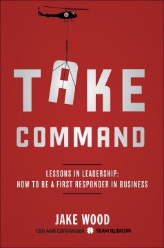 Take Command : Lessons in Leadership: How to Be a First Responder in Business - Jake Wood