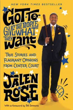 Got to Give the People What They Want : True Stories and Flagrant Opinions from Center Court - Jalen Rose