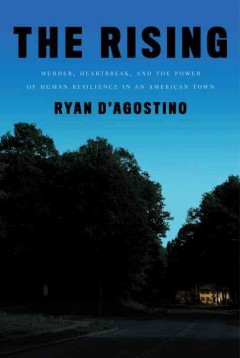 Rising : Murder, Heartbreak, and the Power of Human Resilience in an American Town - Ryan D'Agostino
