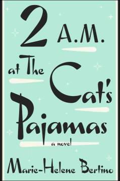 2 A.M. at the Cat's Pajamas : a novel - Marie-helene Bertino