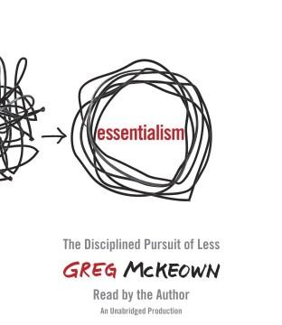 Essentialism : [the disciplined pursuit of less] - Greg McKeown