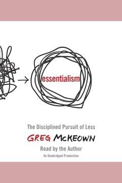 Essentialism : The Disciplined Pursuit of Less. Mckeown Greg. - Mckeown Greg
