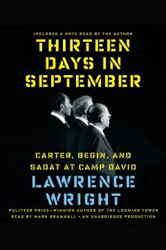 Thirteen days in september : Carter, Begin, and Sadat at Camp David. Lawrence Wright. - Lawrence Wright