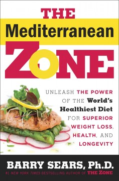 The mediterranean zone : Unleash the Power of the World's Healthiest Diet for Superior Weight Loss, Health, and Longevity. Barry Dr Sears. - Barry Dr Sears