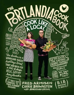 The portlandia cookbook : Cook Like a Local. Fred Armisen. - Fred Armisen