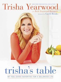 Trisha's Table : My Feel-Good Favorites for a Balanced Life - Trisha; Bernard Yearwood