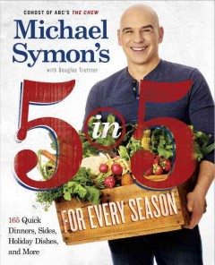 Michael Symon's 5 in 5 for Every Season : 165 Quick Dinners, Sides, Holiday Dishes, and More - Michael Symon