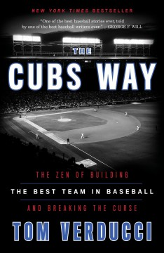 The Cubs way : the zen of building the best team in baseball and breaking the curse - Tom Verducci