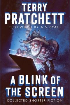 A blink of the screen : collected shorter fiction - Terry Pratchett