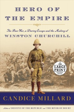 Hero of the empire : the Boer war, a daring escape, and the making of Winston Churchill - Candice Millard