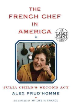The French chef in America : Julia Child's second act - Alex Prud'homme