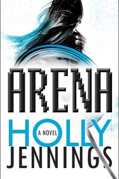 Arena : a novel - Holly Jennings